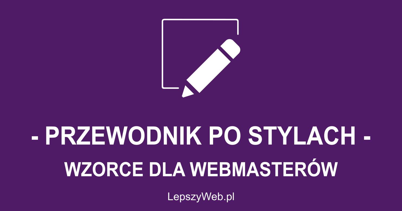 zdjęcie lub grafika do zasobu: Przewodnik po stylu LepszyWeb | LepszyWeb.pl,Przewodnik po stylach LepszyWeb